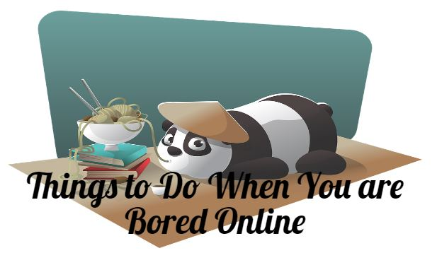 Things to Do When You are Bored Online